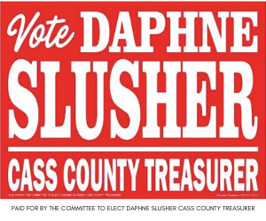 Paid for by the Committee to Elect Daphne Slusher Cass County Treasurer