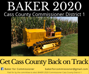 Paid for by the Committee to Elect Baker Commissioner 2020 Cass County District 1